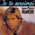 Je te survivrai , le tube de Jean-Pierre François, en 1989