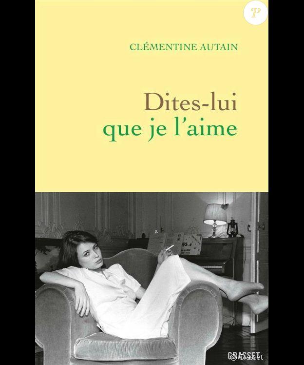 Clémentine Autain - Dites-lui que je l'aime - attendu le 6 mars 2019 chez Grasset.