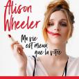 Ma vie est mieux que la vôtre, d'Alison Wheeler
