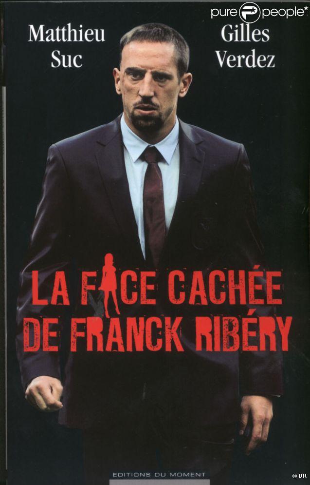 La Face Caché de Franck Ribéry  de Matthieu Suc et Gilles verdez aux  Editions du Moment