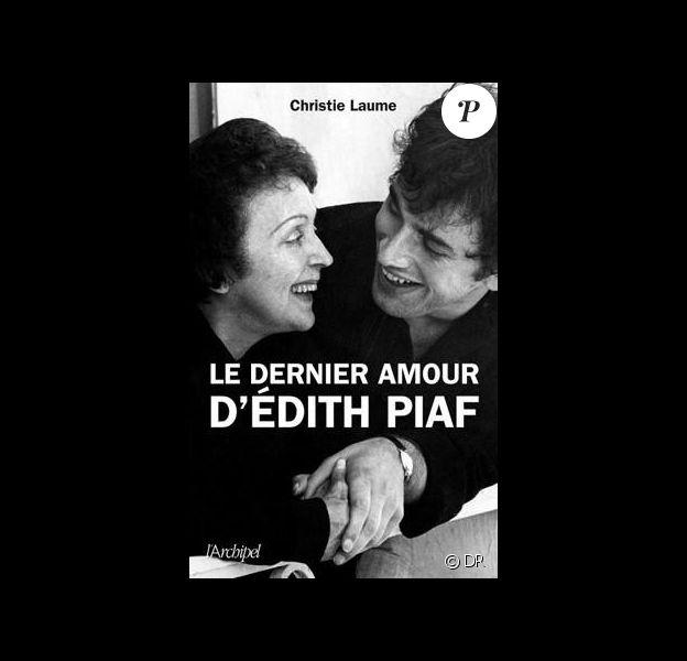 Le dernier amour d'Édith Piaf de Christie Laume.
