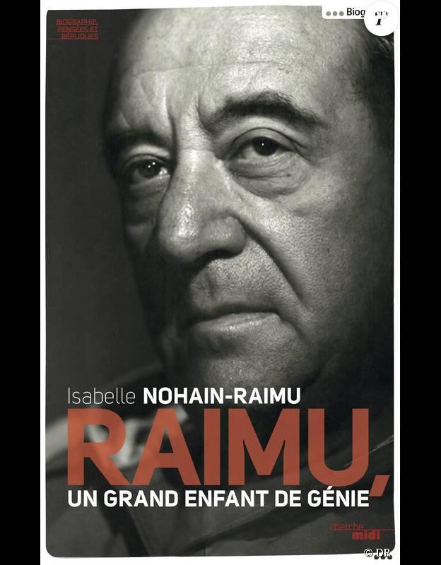 Raimu, un grand enfant de génie de Isabelle Nohain-Raimu aux éditions du Cherche-Midi.