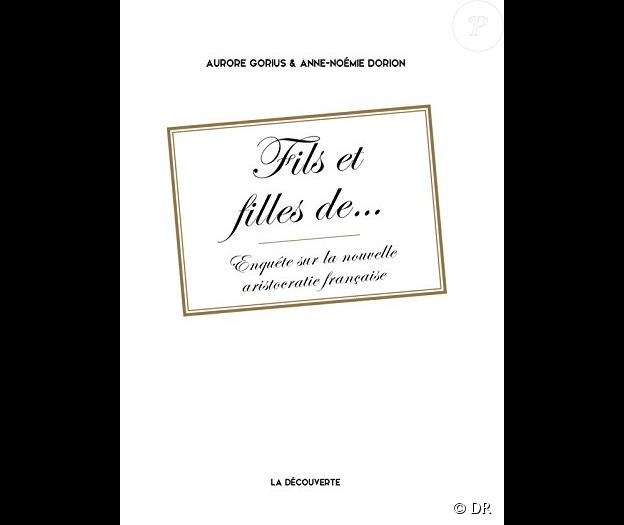 Fils et filles de - Enquête sur la nouvelle aristocratie française, d'Aurore Gorius et Anne-Noémie Dorion, aux éditions La Découverte.