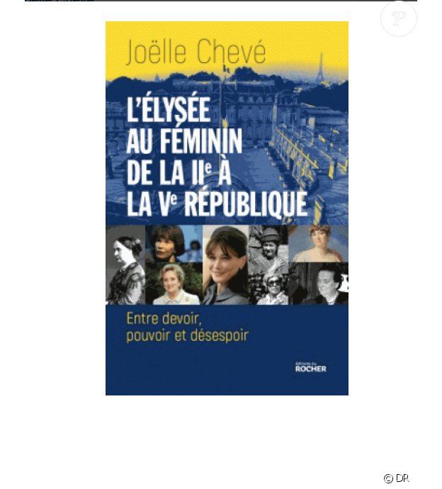 L'Elysée au féminin - Entre devoir, pouvoir et désespoir, de Joëlle Chevé est attendu le 11 octobre aux éditions du Rocher
