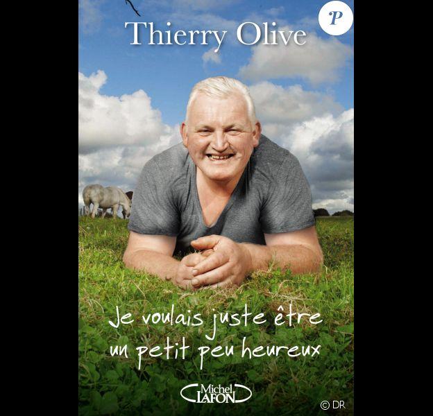 """Livre de Thierry Olive, """"Je voulais juste être un petit peu heureux"""". Edition Michel Lafon."""