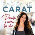 """""""Danse avec la vie..."""", le livre de Fabienne Carat publié en mai 2020."""