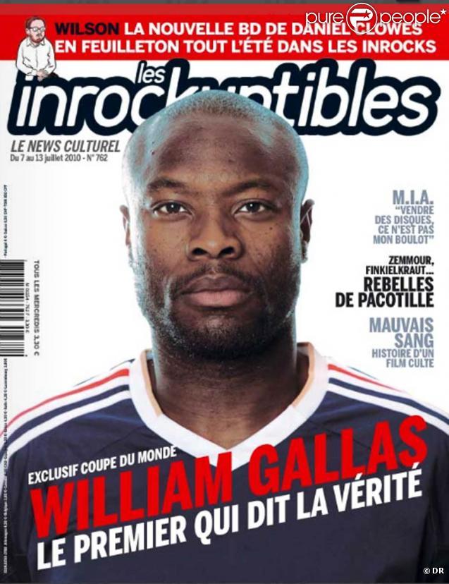 Juillet 2010 : William Gallas sort de son silence dans  Les Inrockuptibles  après le fiasco français en Coupe du monde...