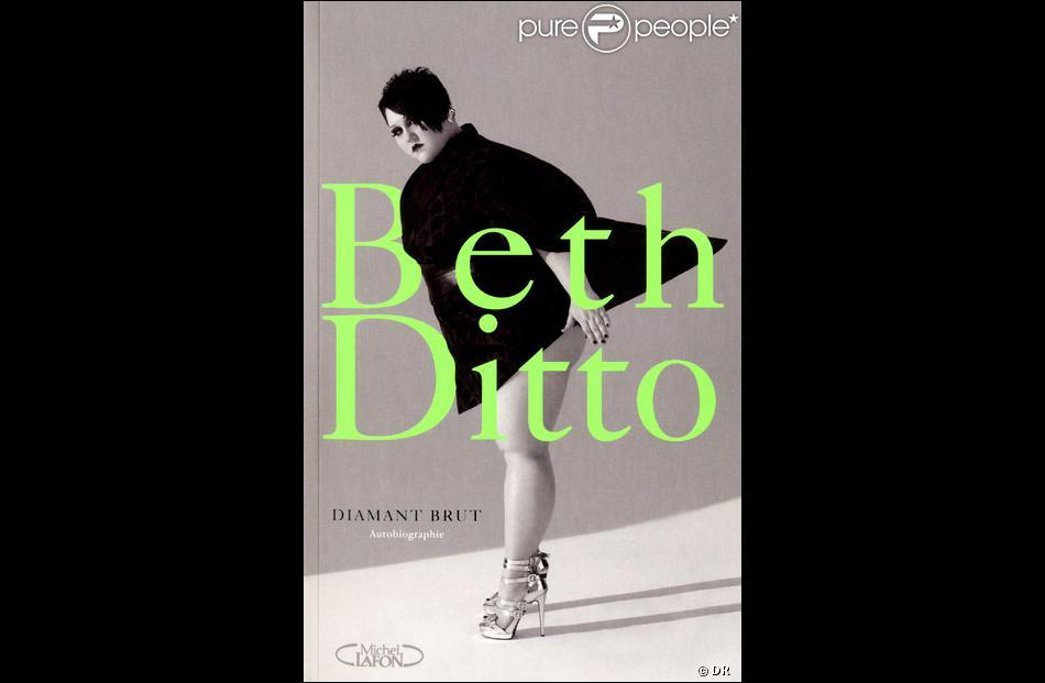 Diamant Brut  de Beth Ditto, le 4 octobre 2012 aux éditions Michel Lafon, 18,95 euros.