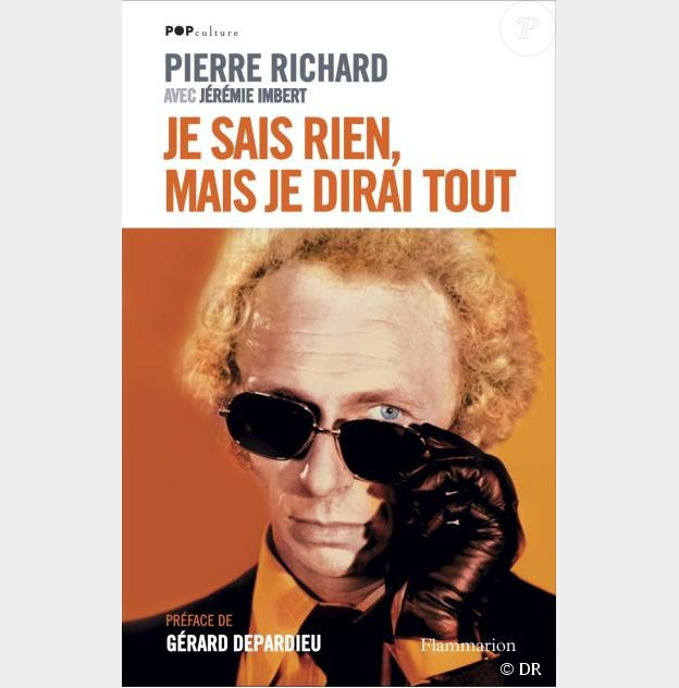 Le livre Je sais rien,  mais je dirai tout de Pierre Richard (éditions Flammarion)