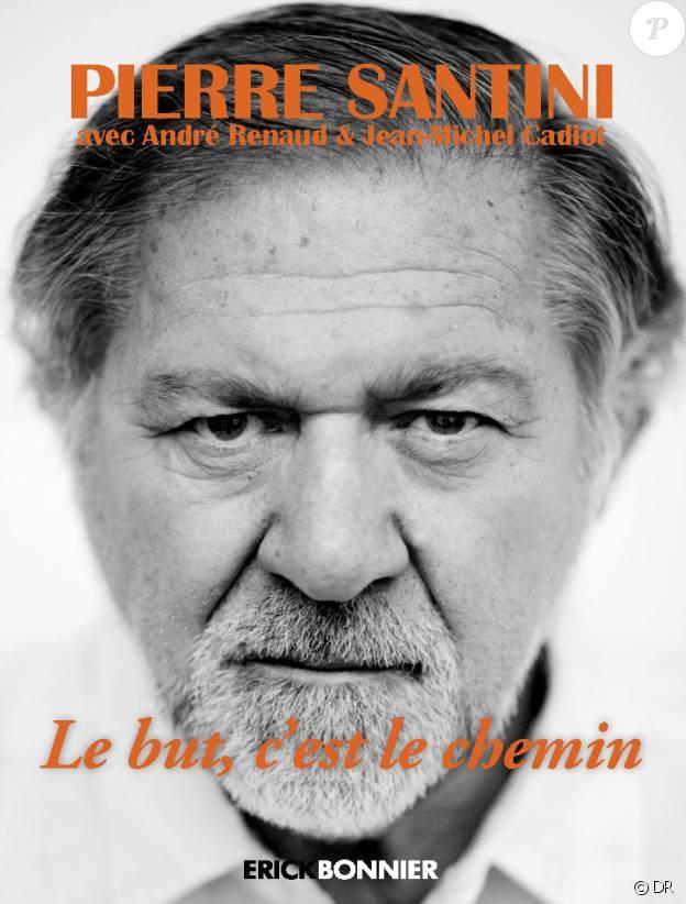 Le livre de Pierre Santini, Le But, c'est le chemin, aux édition Erick Bonnier