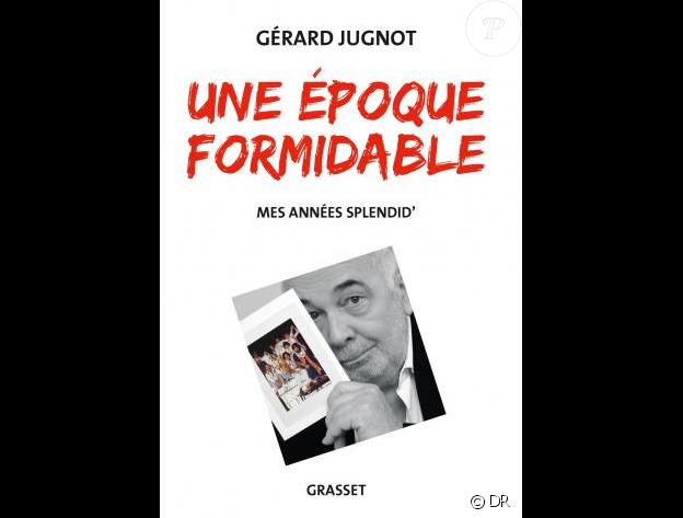 Une époque formidable, mes années Splendid de Gérard Jugnot aux éditions Grasset.