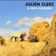 """Album """"A nos amours"""" de Julien Clerc"""