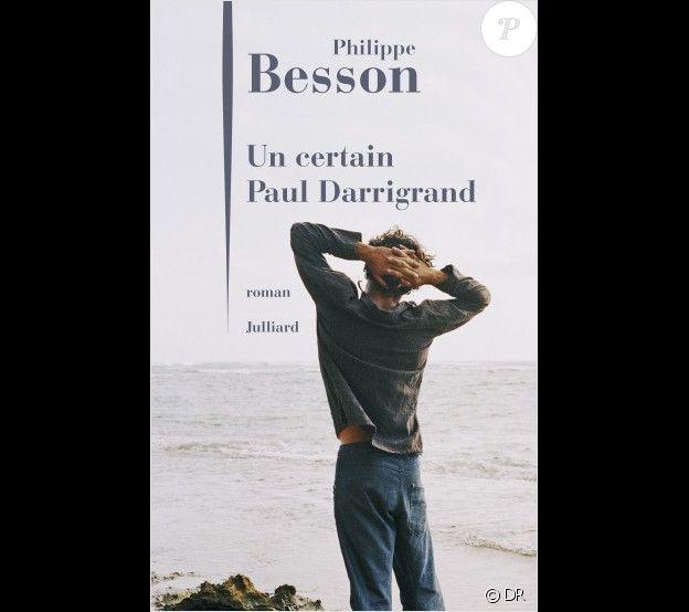 """Le dernier livre de Philippe Besson, """"Un certain Paul Darrigrand"""", sort ce 24 janiver 2019 aux éditions Julliard."""