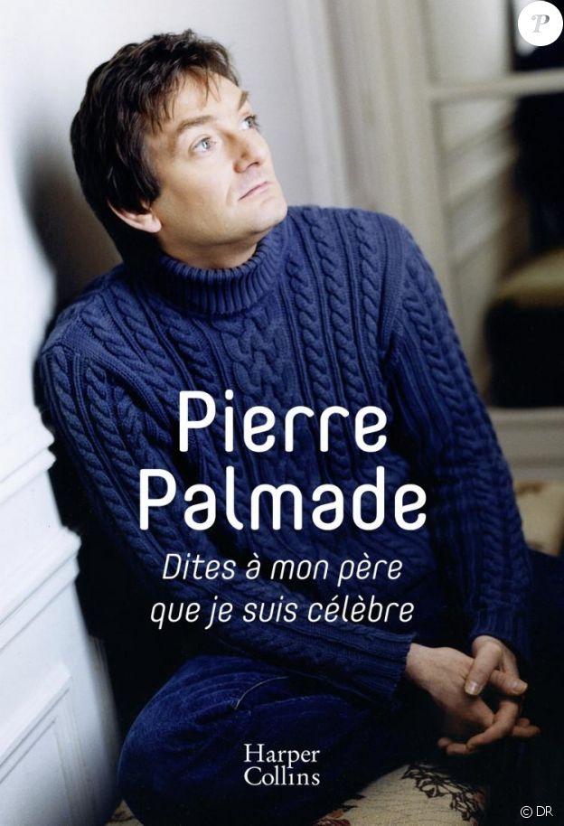 Pierre Palmade, Dites à mon père que je suis célèbre, éditions HarperCollins