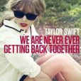Le nouveau single de Taylor Swift,  We Are Never Ever Getting Back Together , août 2012.