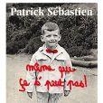 """Autobiographie de Patrick Sébastien, """"Même que ça s'peut pas !"""" (Editions XO)."""