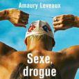 Amaury Leveaux publie  Sexe, drogue et natation  (Fayard).