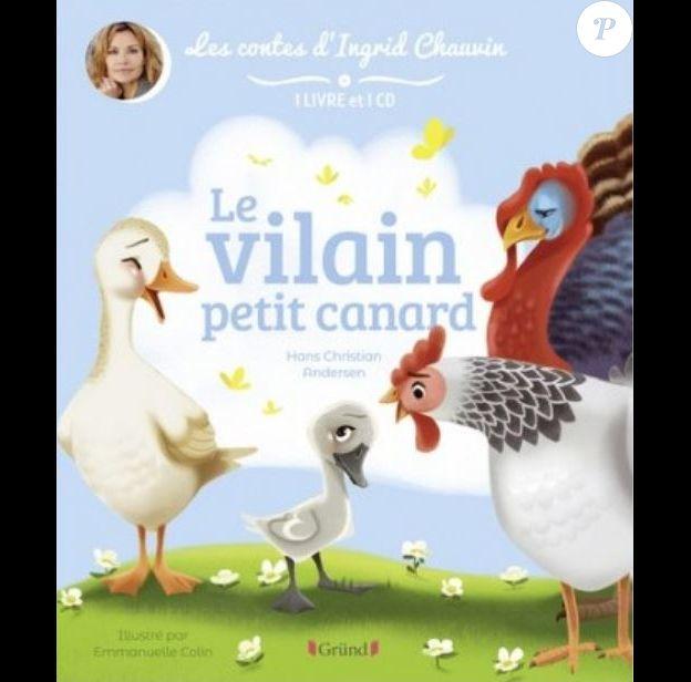"""""""Le Vilain Petit Canard"""" raconté par Ingrid Chauvin, aux éditions Gründ."""