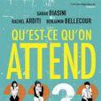Qu'est-ce qu'on attend ? Une pièce mise en scène par Salomé Lelouch avec Rachel Arditi, Benjamin Bellecour et Sarah Biasini