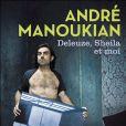 Deleuze, Sheila et moi  d'André Manoukian, édition Michel Lafon,  le 10 mars 2010 !
