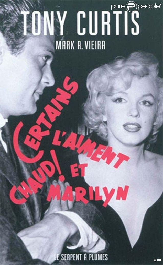 Certains l'aiment chaud et Marilyn , de Tony Curtis et Mark A. Vieira, aux éditions du Serpent à plumes, 2010.