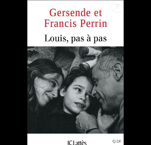 Louis, pas à pas, Gersende et Francis Perrin (Editions JC Lattès)