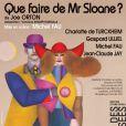 L'affiche de la pièce de théâtre  Que faire de Mr Sloane , à partir du 29 septembre 2012 à la Comédie des Champs Elysées.