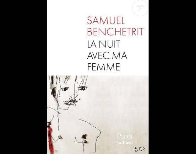 La Nuit avec ma femme, de Samuel Benchetrit aux édition Plon/Julliard