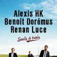 Alexis HK, Benoît Doremus et Renan Luce embarquent ensemble pour la tournée  Seuls à trois . Et qui porte les guitares ?