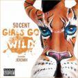 La pochette du single Girls Go Wild de 50 Cent, avec Kyra Chaos.