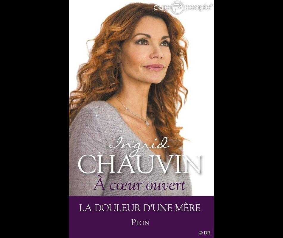 Ingrid Chauvin : À coeur ouvert, la douleur d'une mère - sortie le 12 mars aux éditions Plon