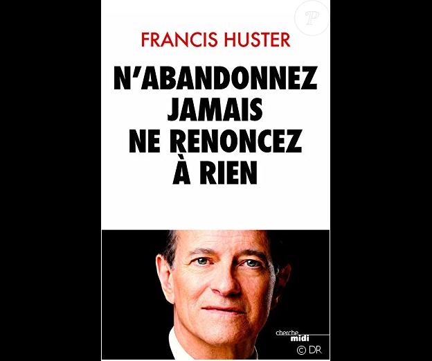 Francis Huster, auteur du livre N'abandonnez jamais, ne renoncez à rien aux éditions du Cherche-midi