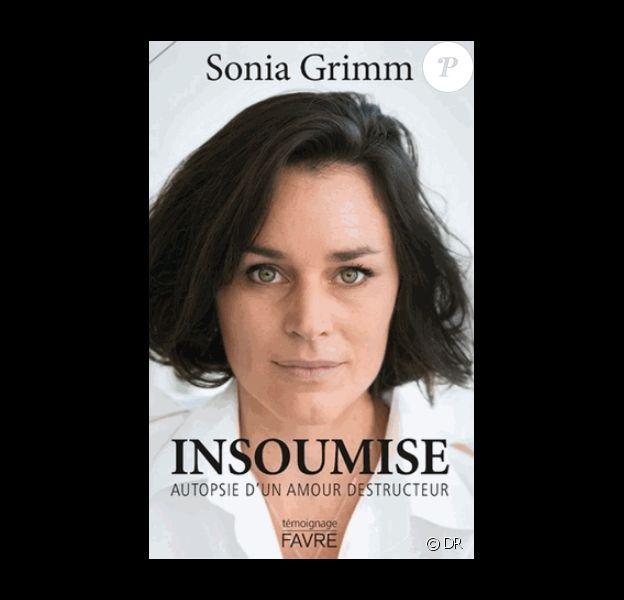 """Battue et violée par son mari, qui a été condamné pour ces faits, la chanteuse pour enfants suisse Sonia Grimm a publié en mars 2018 son livre, """"Insoumise"""". Un témoignage afin d'encourager tous ceux qui vivent le même calvaire de trouver la force de réagir."""
