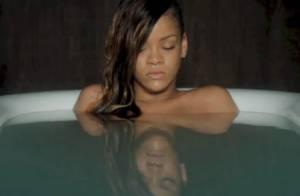 Rihanna : Boudeuse et nue dans son bain pour le clip de 'Stay'