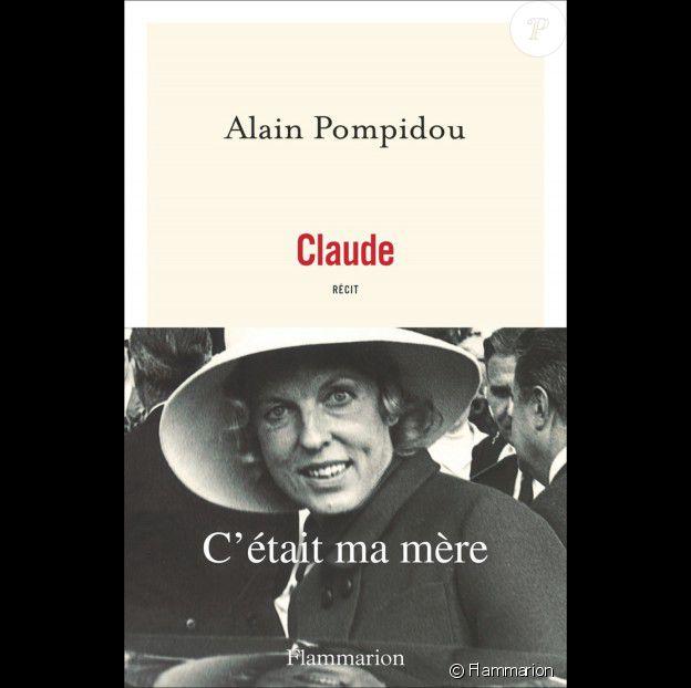 Claude. C'était ma mère, aux éd. Flammarion, 2016. Alain Pompidou, fils adoptif de Georges Pompidou et sa femme Claude, raconte sa mère, dont il n'a appris qu'à 35 ans qu'elle n'était pas sa génitrice.