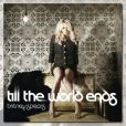 Britney Spears -  Till the world ends .