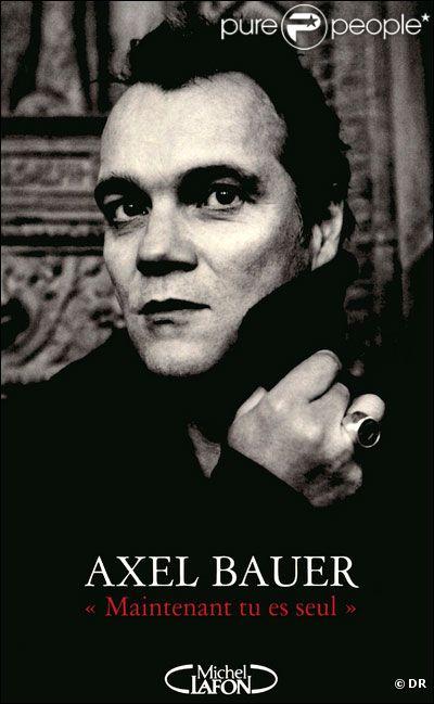 Axel Bauer -  Maintenant, tu es seul  (Michel Lafon) - janvier 2012.