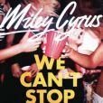 Miley Cyrus a dévoilé, le 3 juin 2013, son nouveau single  We can't stop .