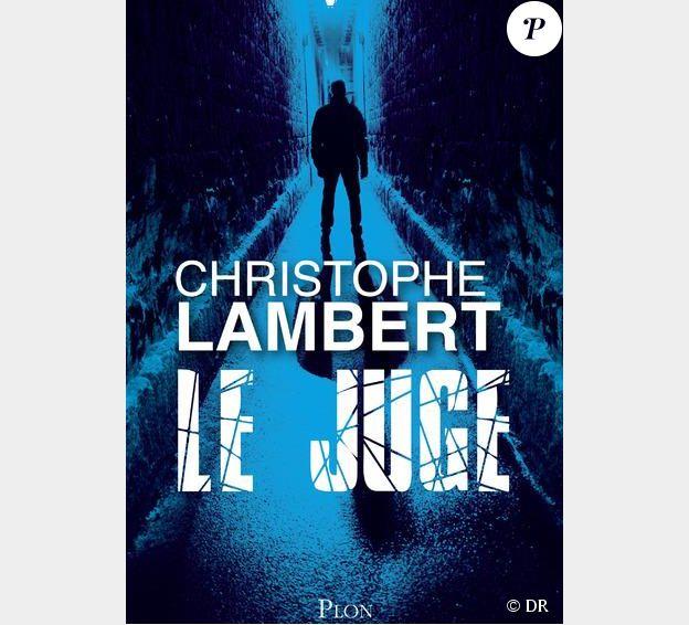 Le roman Le Juge de Christophe Lambert (édition Plon)