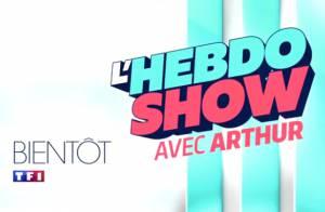 L'Hebdo Show : Arthur dit tout de cette