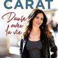 """""""Danse la vie"""", le livre autobiographique de Fabienne Carat, aux éditions Michel Lafon"""