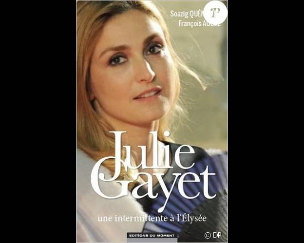 Julie Gayet - Une intermittente à l'Elysée (éditions du Moment), par Soazig Quéméner et François Aubel. Sortie le 28 janvier