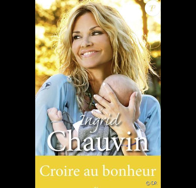 Ingrid Chauvin - Croire au bonheur, chez Plon le 3 novembre 2016.
