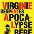 Virginie Despentes -  Apacalypse Bébé  - Grasset, prix Renaudot 2010