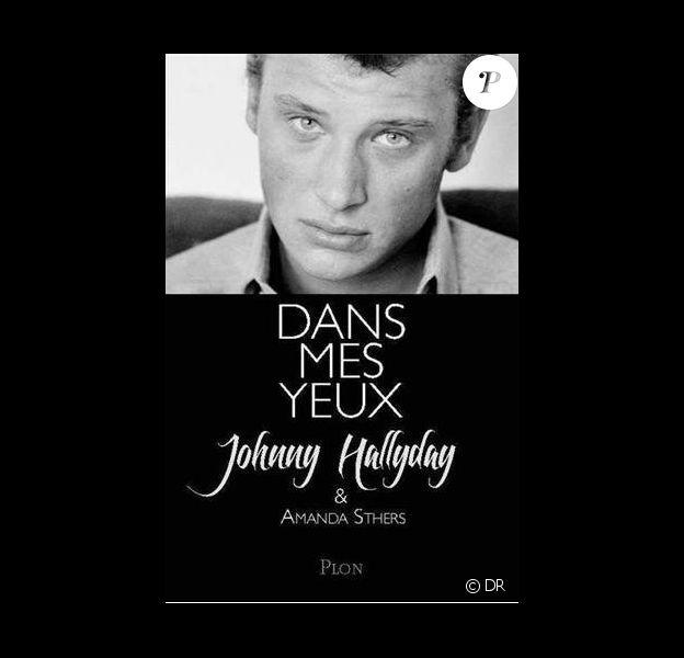 """""""Dans mes yeux"""", une autobiographie de Johnny Hallyday et Amanda Sthers, chez Plon, le 7 février 2013."""