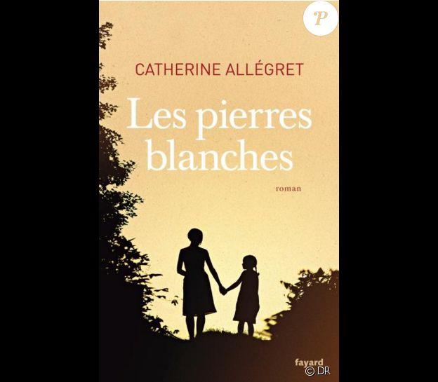 Les Pierres blanches de Catherine Allégret (éditions Fayard)