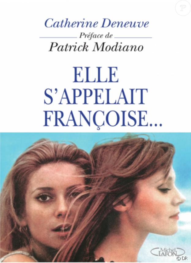 Catherine Deneuve et Patrick Modiano - Elle s'appelait françoise - 1996, réédition en 2017 chez Michel Lafon.
