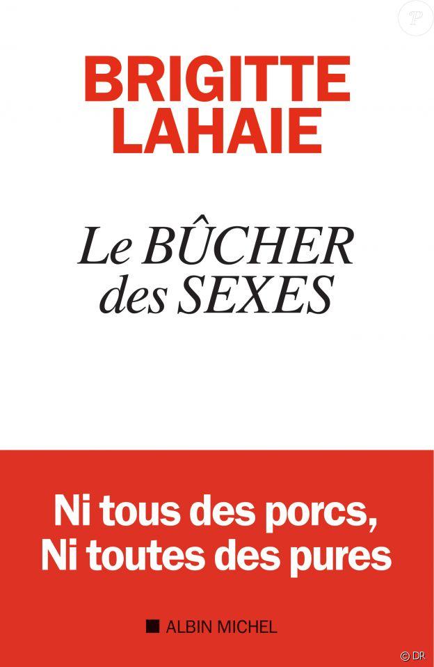 Brigitte Lahaie - Le Bûcher des sexes - Albin Michel, en librairies le 2 mai 2018.