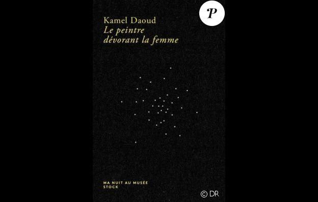 Kamel Daoud - Le Peintre dévorant la femme - paru aux éditions Stock, octobre 2018.